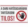 A daru hatósugarában tartózkodni tilos!